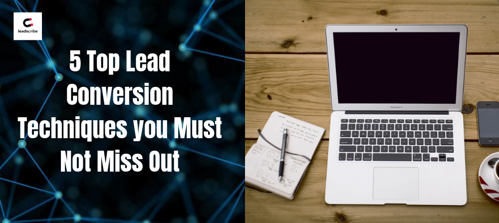5 Top Lead Conversion Techniques you Must Not Miss Out