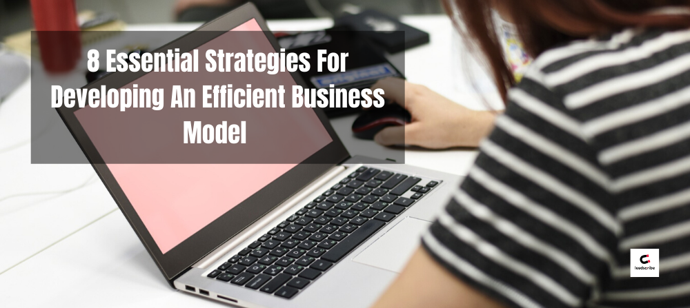 8 Essential Strategies For Developing An Efficient Business Model