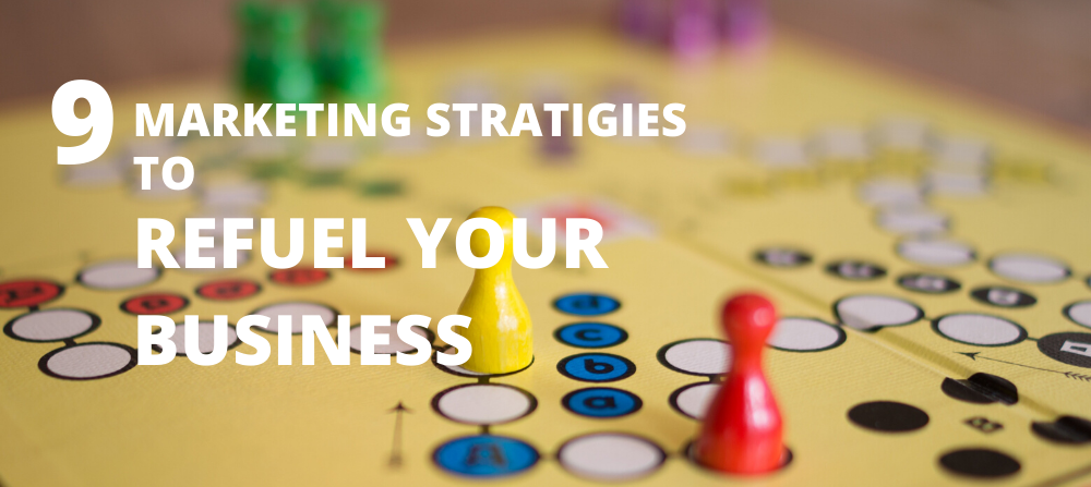 9 Marketing Strategies to Refuel your Business Growth