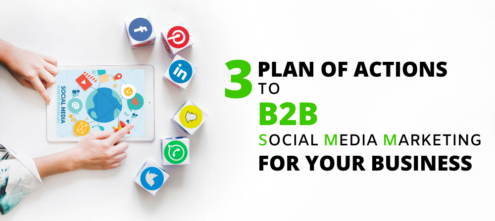 3 Plan of Actions to B2B Social Media Marketing Success for your Business