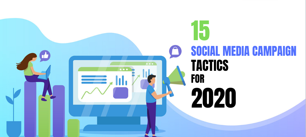 15 Sure-Shot Social Media Campaign Tactics to Try in 2020