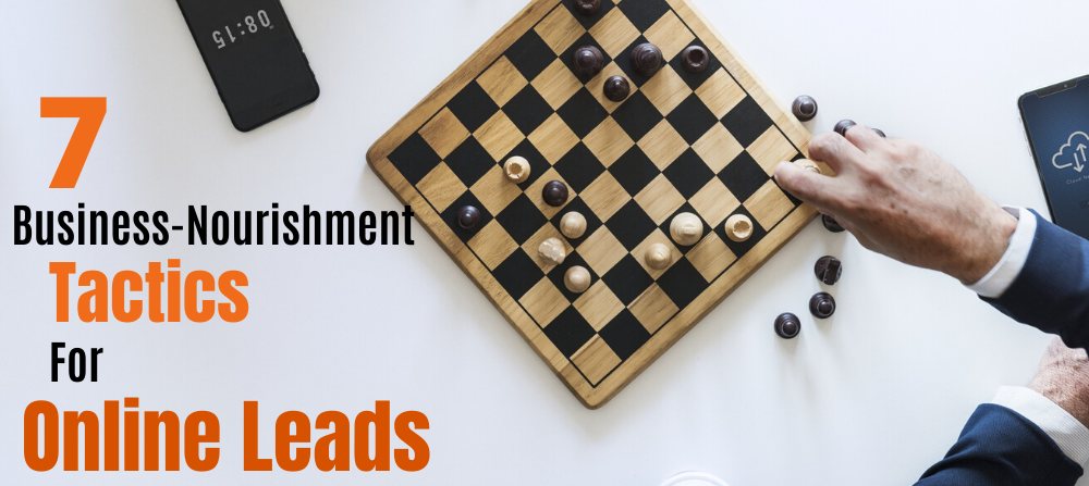 7 Business-Nourishment Tactics for Consistent Online Leads for your New Business
