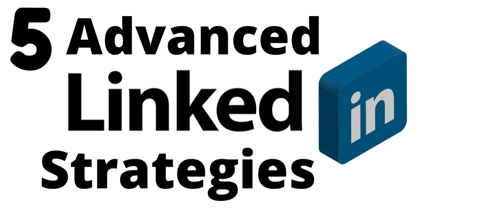 5 Advanced LinkedIn Strategies For Better Organic Business Leads