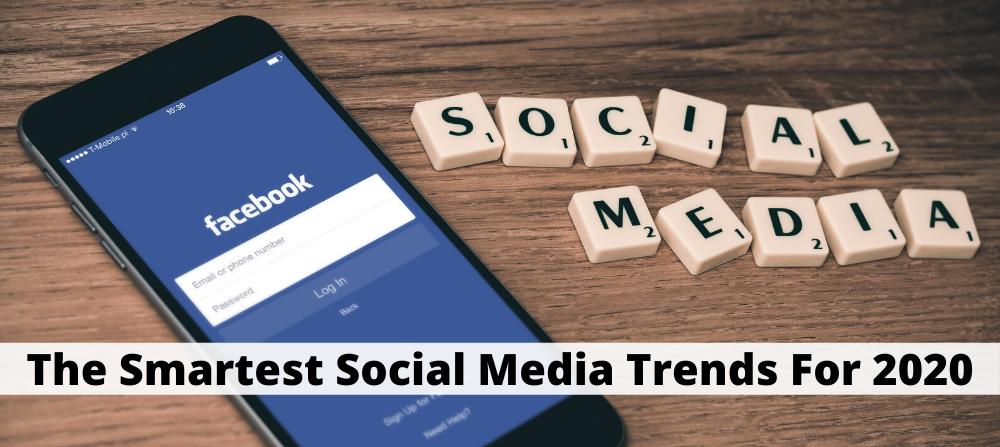 The Smartest Social Media Trends for 2020