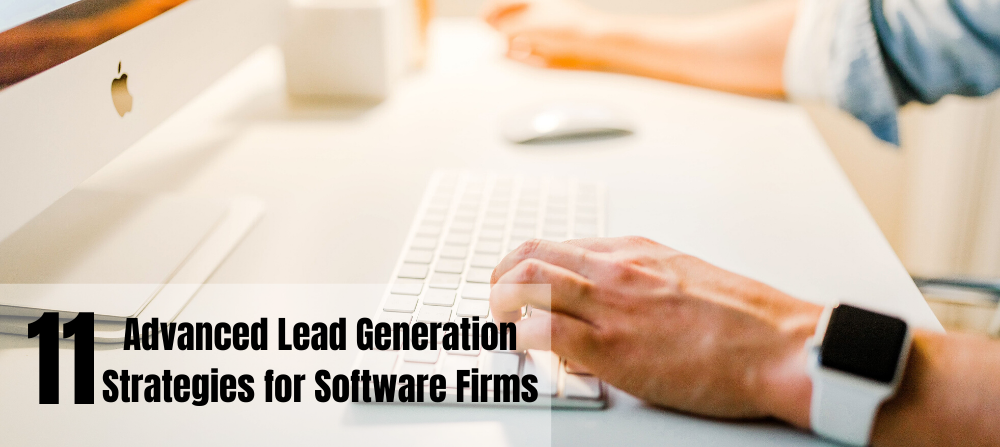 11 Advanced Lead Generation Strategies for Software Firms