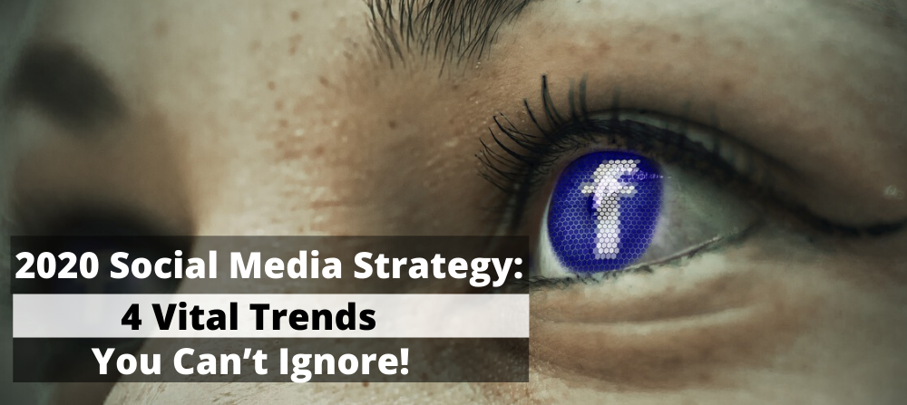 Your 2020 Social Media Strategy: 4 Vital Trends You Can't Ignore