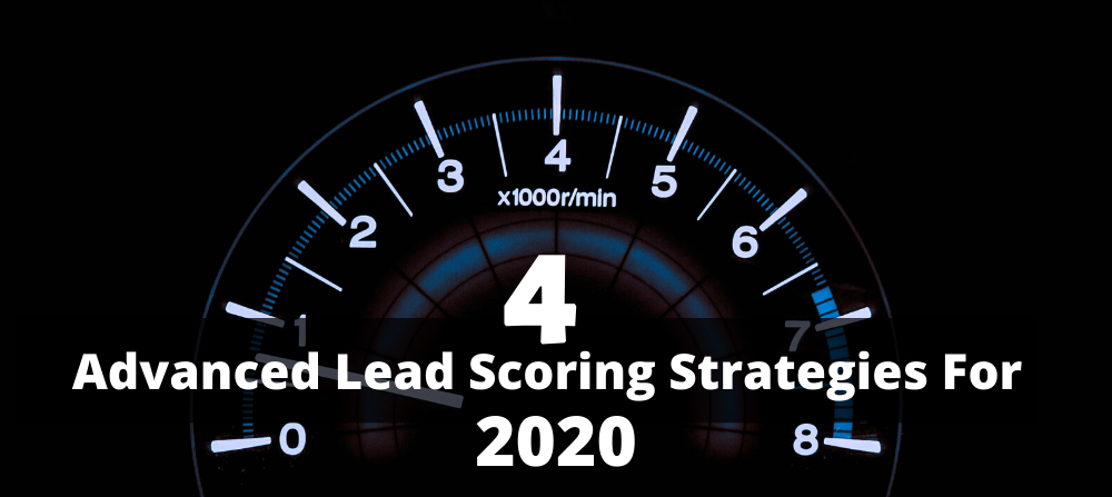 4 Advanced Lead Scoring Strategies For 2020 | Reinforce Your Marketing Strategy and Grow Your ROI