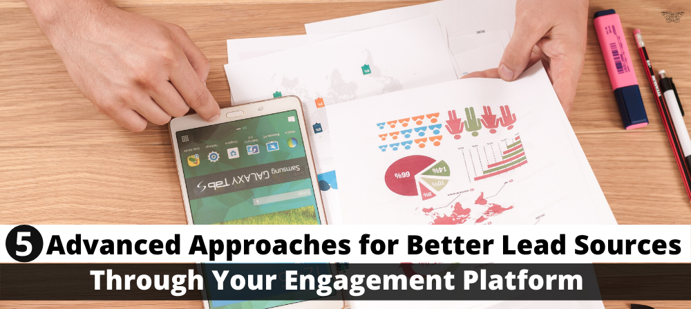 5 Advanced Approaches for Better Lead Sources Through Your Engagement Platform