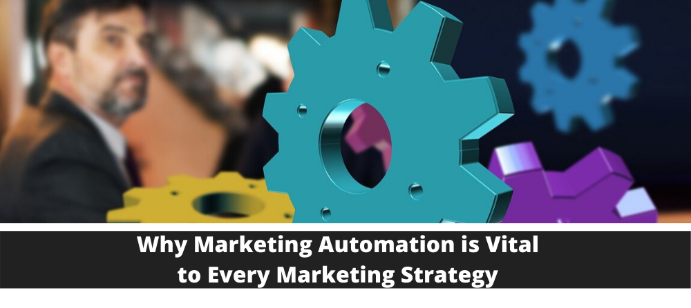 Why Marketing Automation is Vital to Every Marketing Strategy