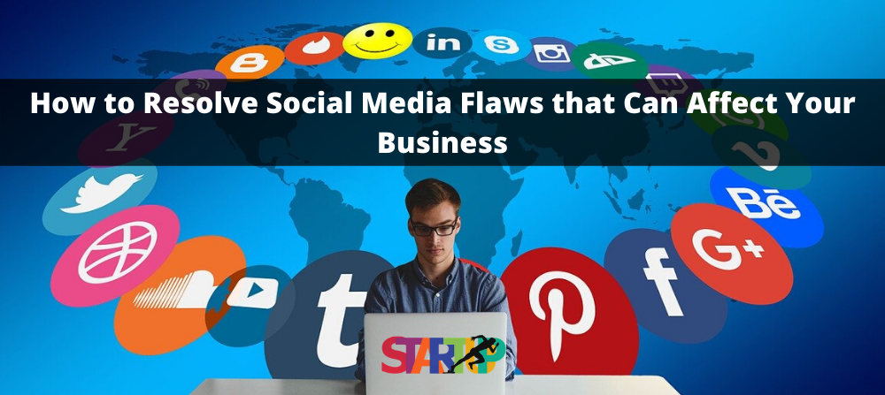 How to Resolve Social Media Flaws that Can Affect Your Business