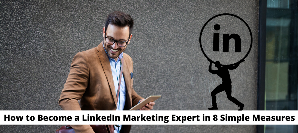 How to Become a LinkedIn Marketing Expert & Policy Maker in 8 Simple Measures
