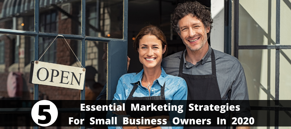 Essential Marketing Strategies For Small Business Owners In 2020